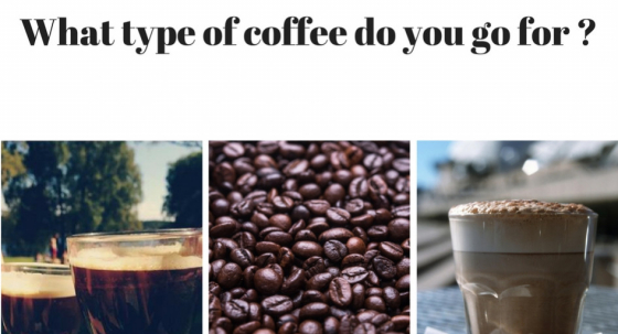 What type of coffee do you go for?